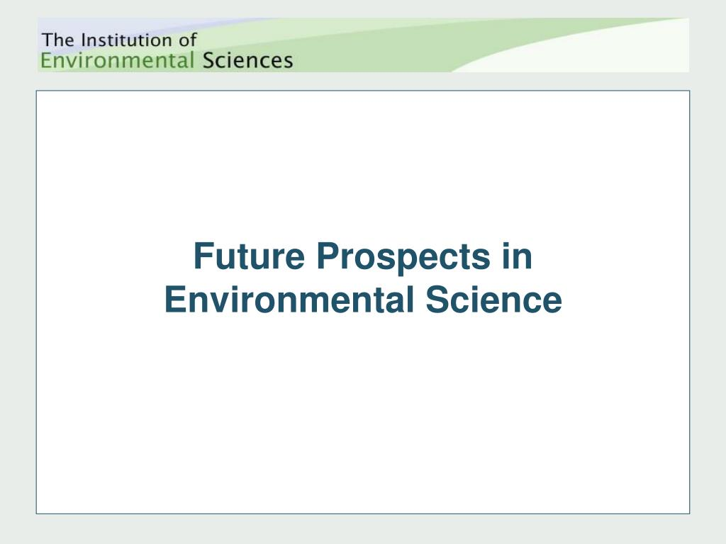 future prospects in environmental science l.