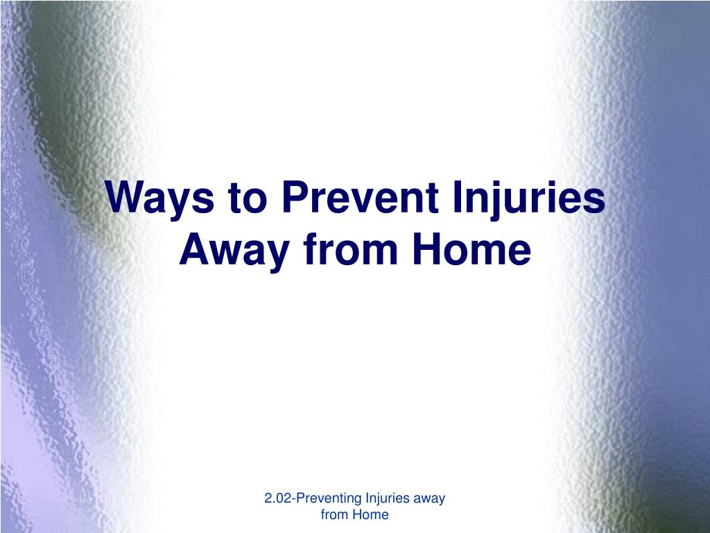 ways to prevent injuries away from home l.