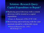 solution research query capital expenditure or repair