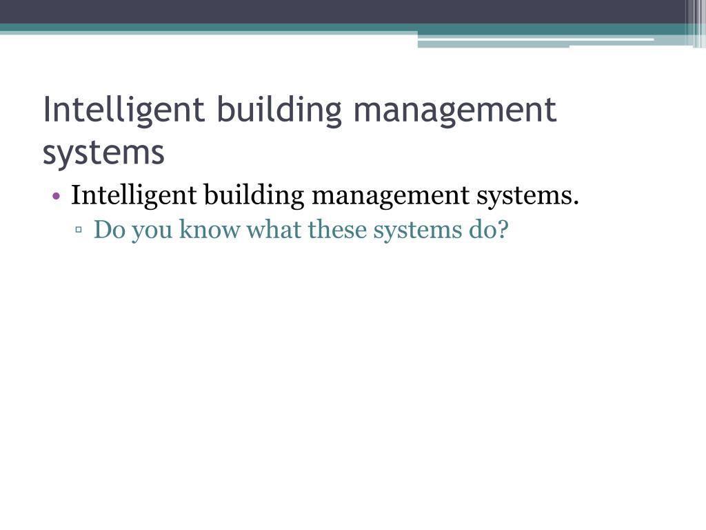Intelligent building management systems
