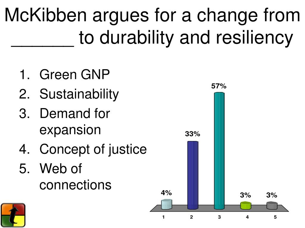 McKibben argues for a change from ______ to durability and resiliency