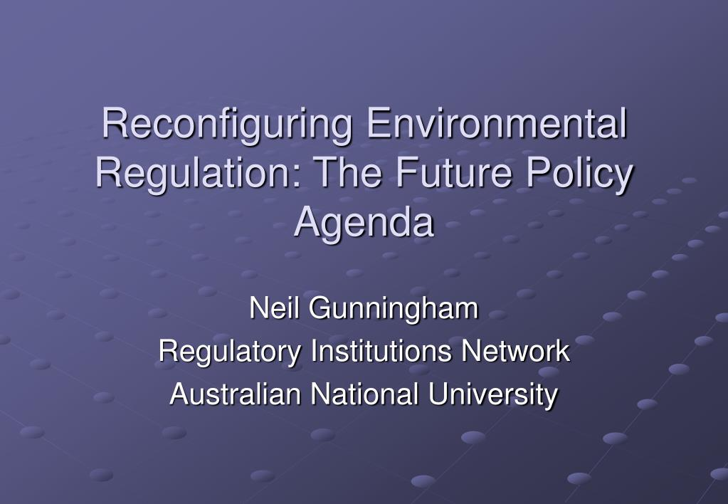 reconfiguring environmental regulation the future policy agenda l.