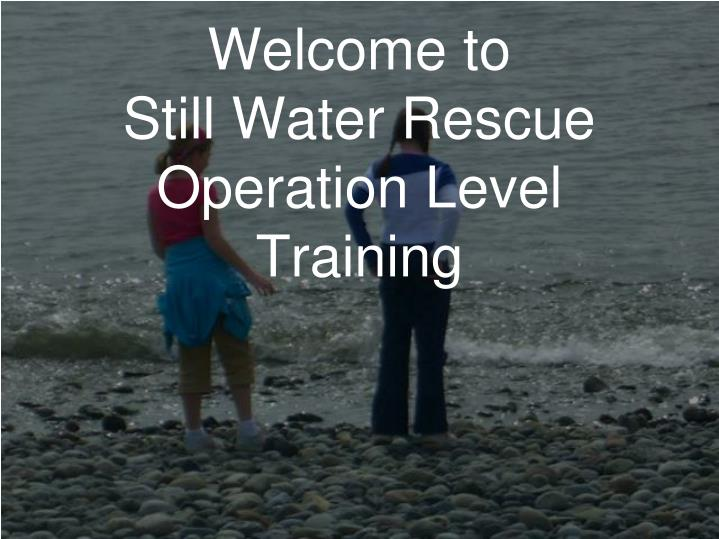 welcome to still water rescue operation level training n.