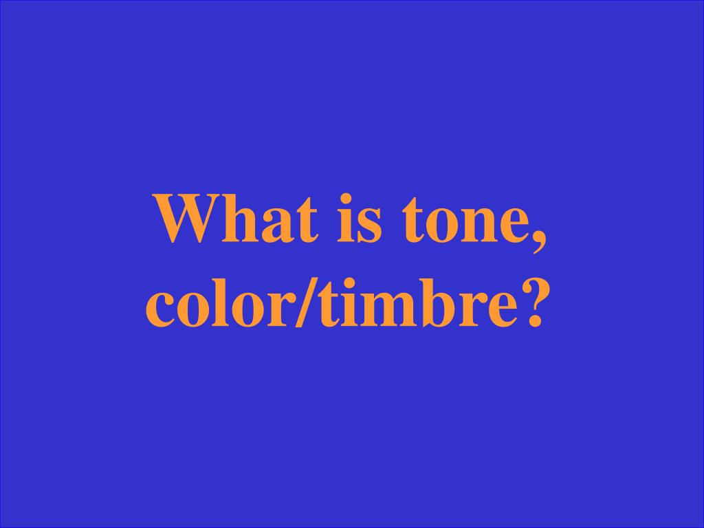 What is tone, color/timbre?