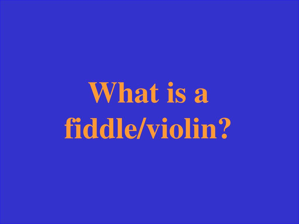 What is a fiddle/violin?