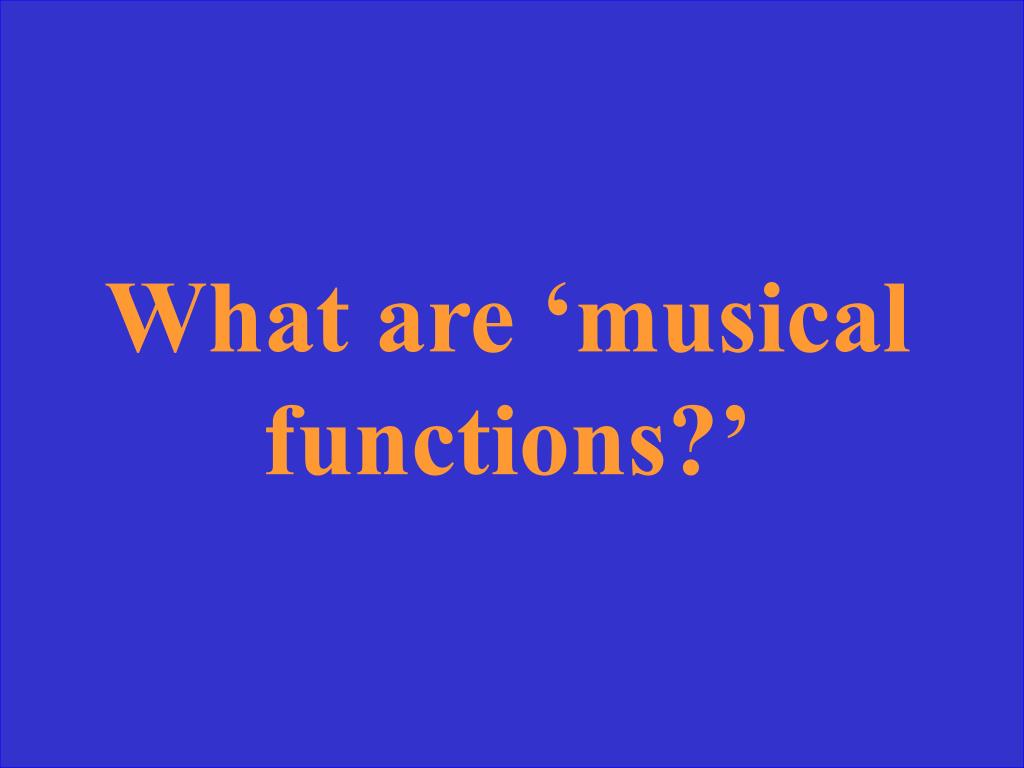What are 'musical functions?'