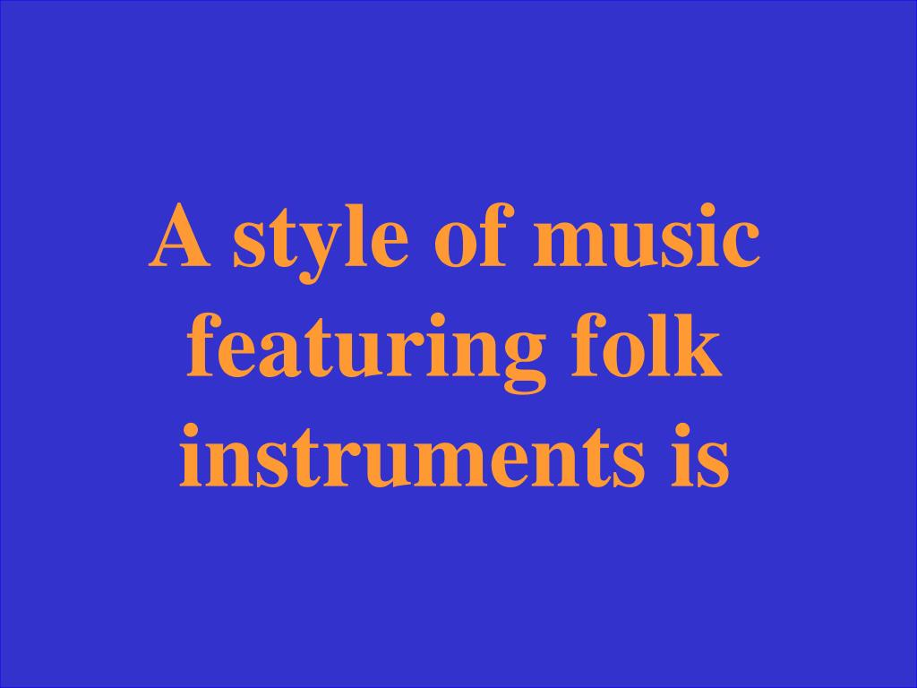 A style of music featuring folk instruments is