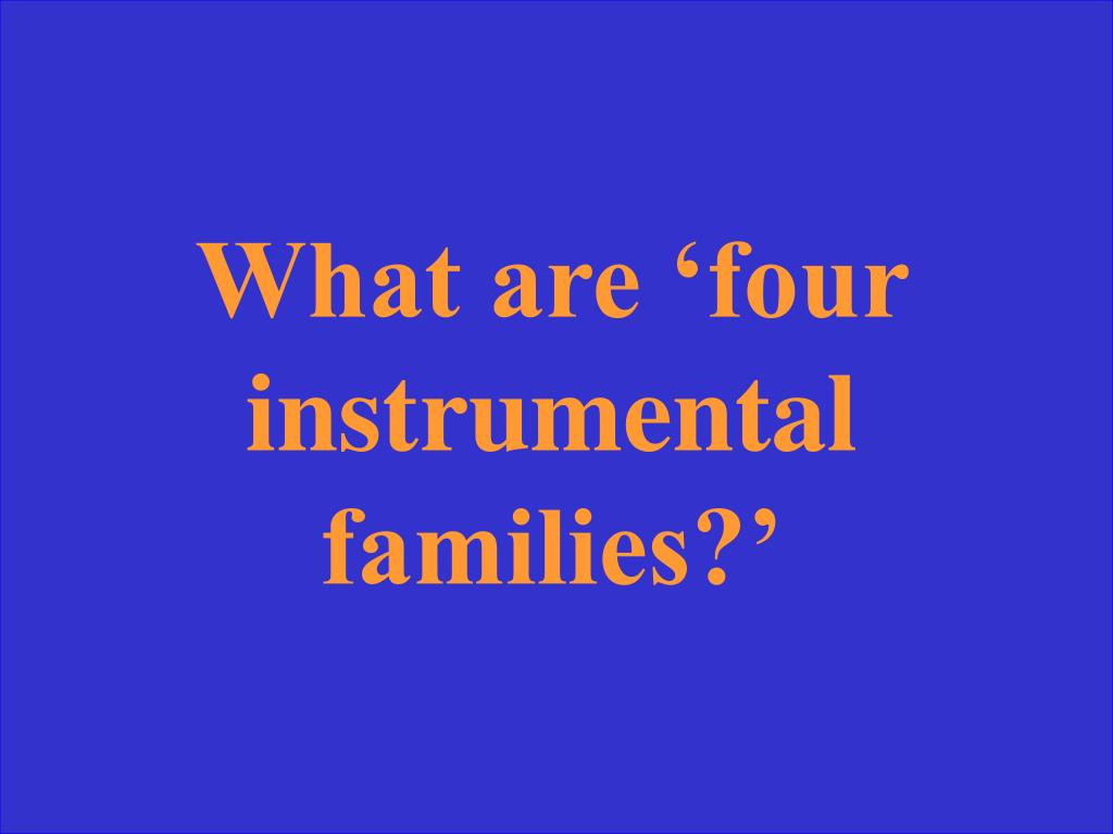 What are 'four instrumental families?'
