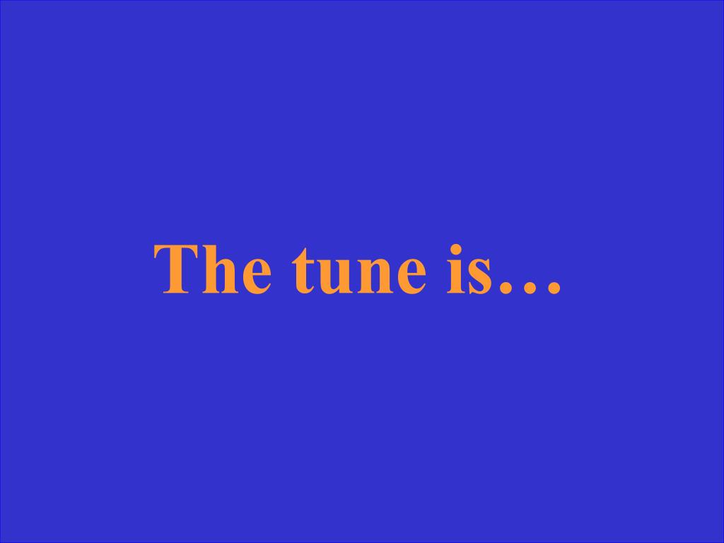 The tune is…