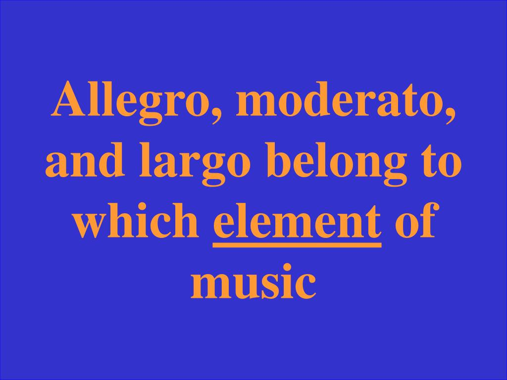 Allegro, moderato, and largo belong to which