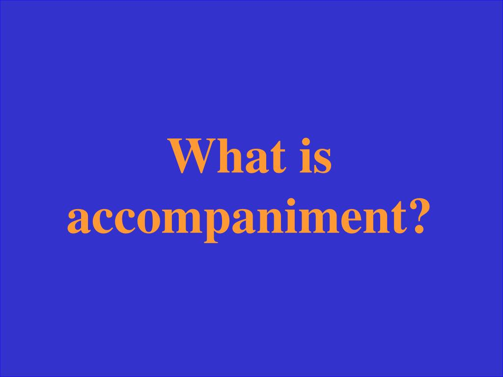 What is accompaniment?