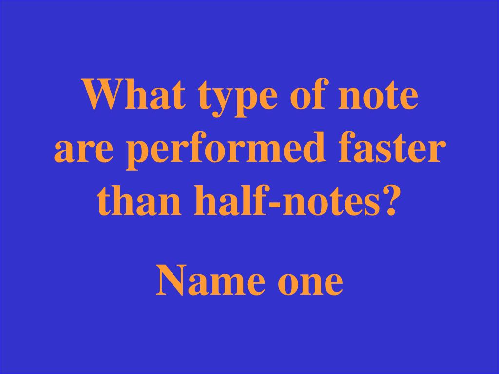 What type of note are performed faster than half-notes?