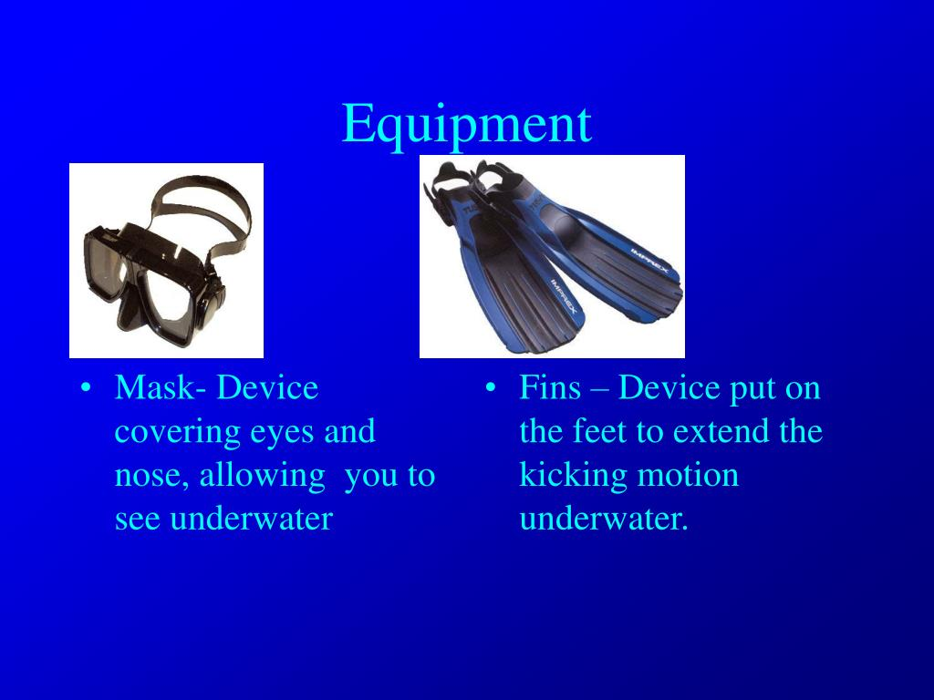 Mask- Device covering eyes and nose, allowing  you to see underwater