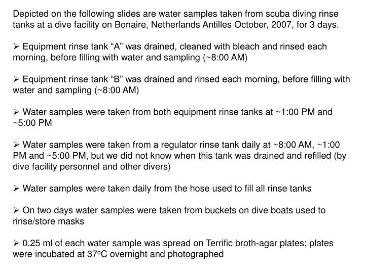 Depicted on the following slides are water samples taken from scuba diving rinse tanks at a dive fac...
