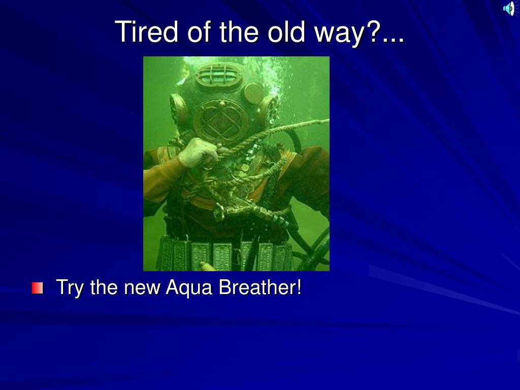 Tired of the old way?...