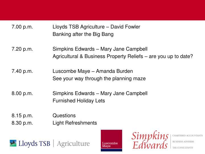 7.00 p.m.Lloyds TSB Agriculture – David Fowler