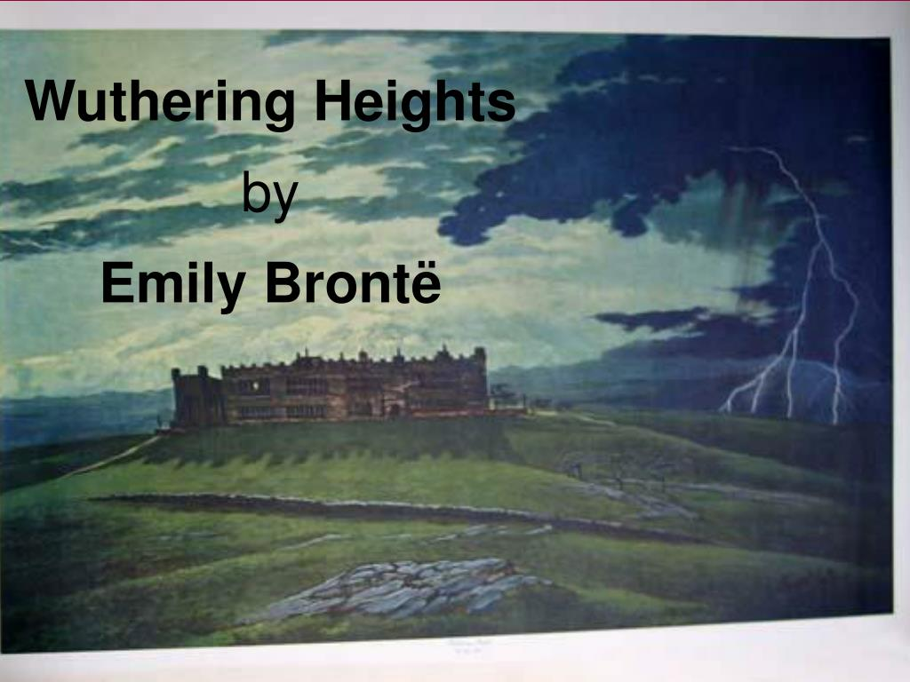wutherin heights by emily bronte Wuthering heights, published in 1847, revolves around the passionate and destructive love between its two central characters, emily brontë's headstrong and beautiful catherine earnshaw and her tall, dark, handsome, and brooding hero/devil, heathcliff.