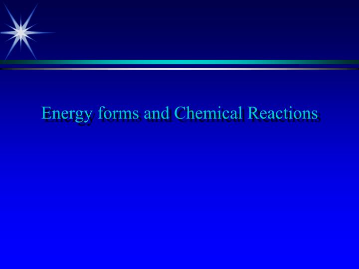 energy forms and chemical reactions n.