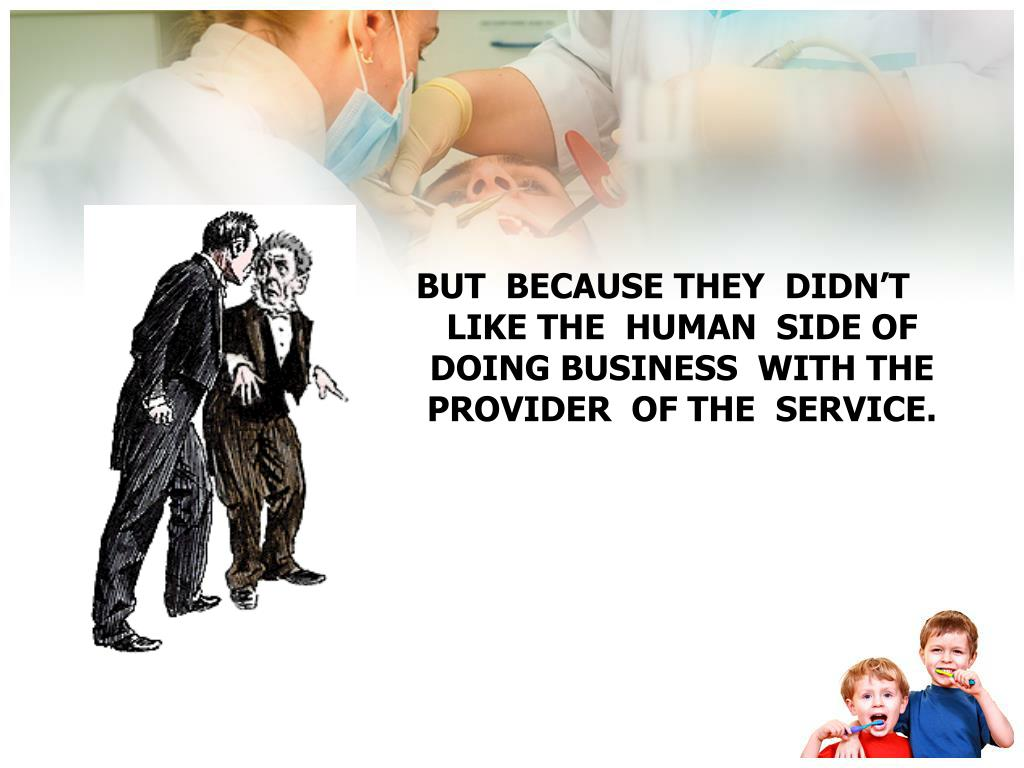 BUT  BECAUSE THEY  DIDN'T LIKE THE  HUMAN  SIDE OF  DOING BUSINESS  WITH THE  PROVIDER  OF THE  SERVICE.