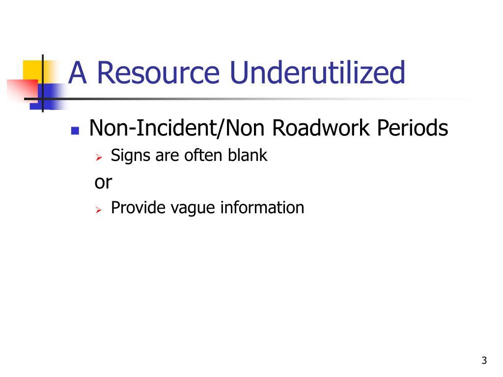 A Resource Underutilized