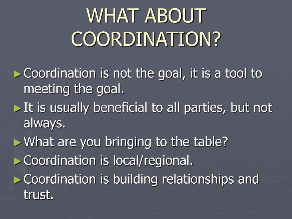 WHAT ABOUT COORDINATION?