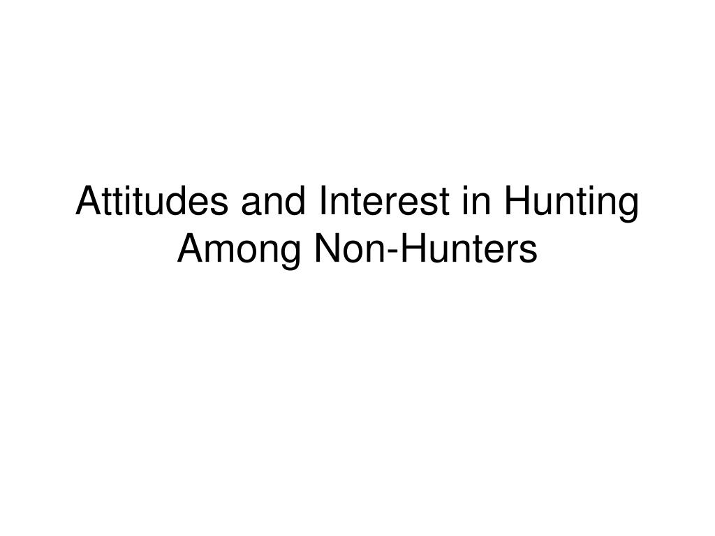 Attitudes and Interest in Hunting Among Non-Hunters