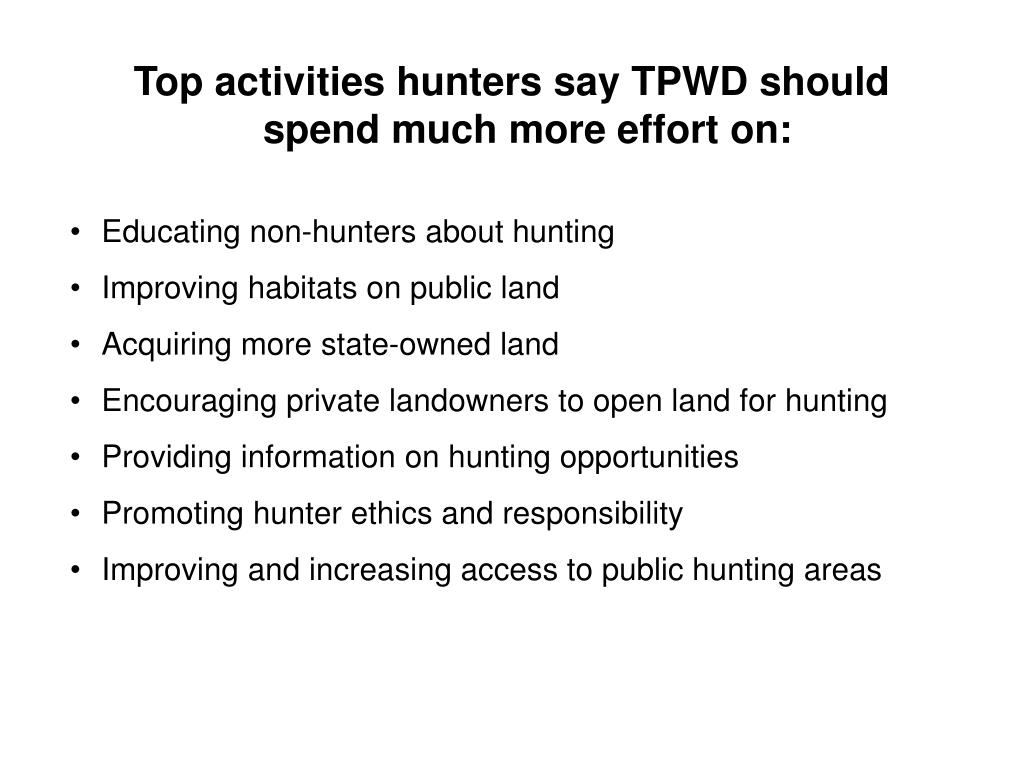Top activities hunters say TPWD should spend much more effort on: