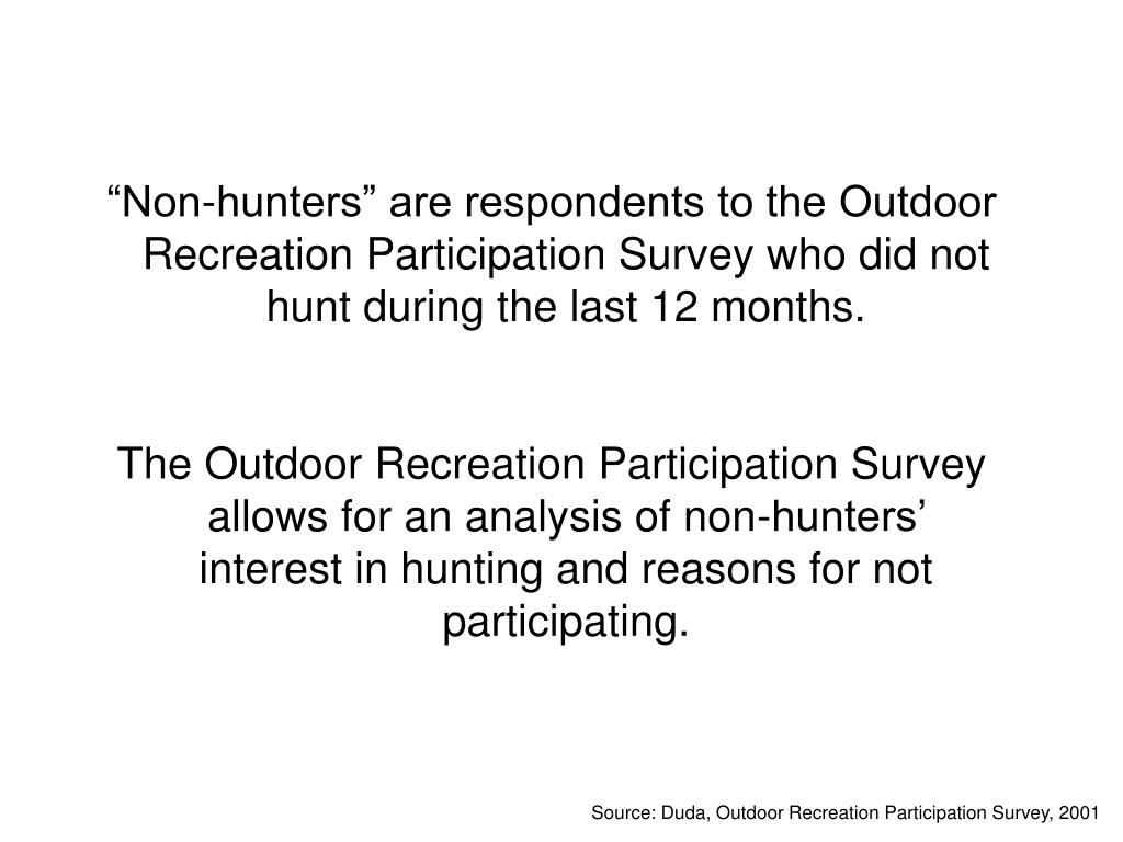 """Non-hunters"" are respondents to the Outdoor Recreation Participation Survey who did not hunt during the last 12 months."