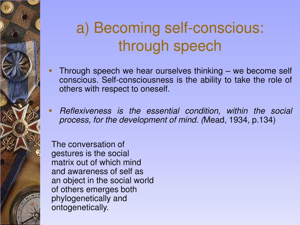 a) Becoming self-conscious: