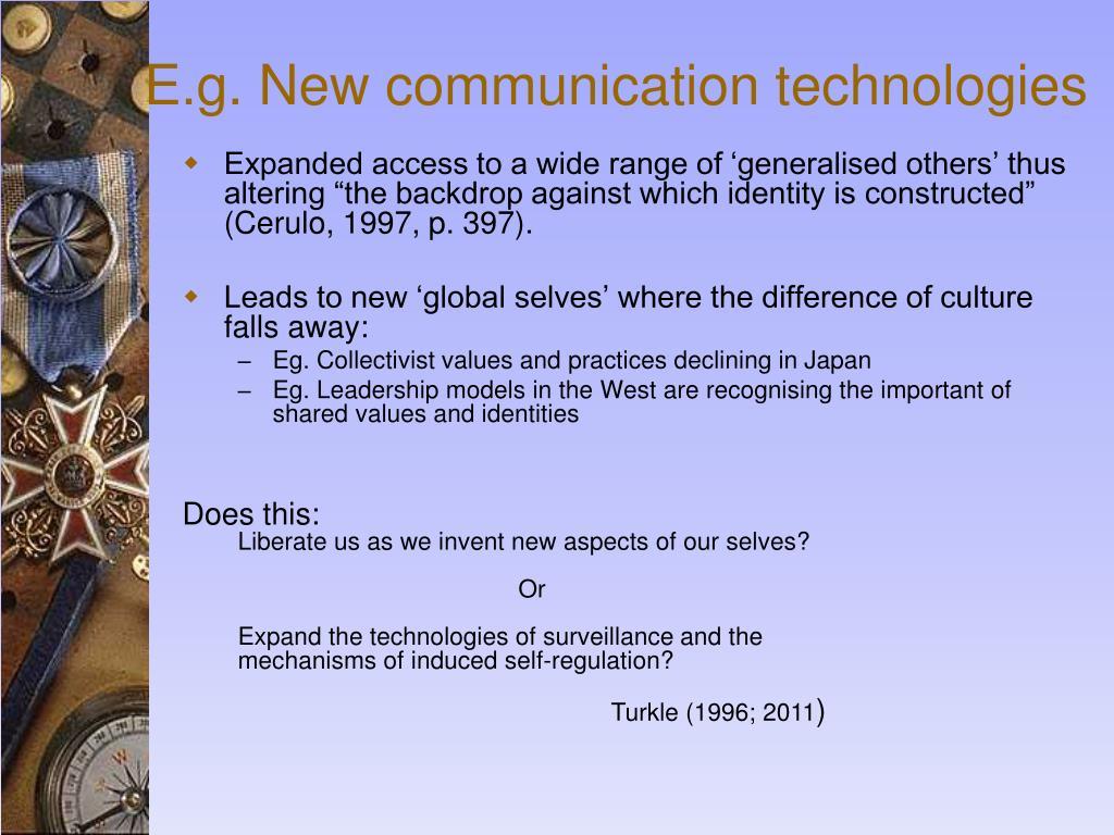 E.g. New communication technologies
