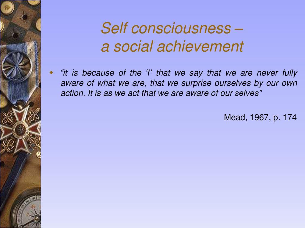 Self consciousness –
