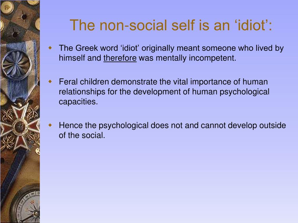 The non-social self is an 'idiot':