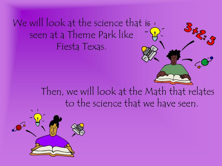We will look at the science that is seen at a theme park like fiesta texas
