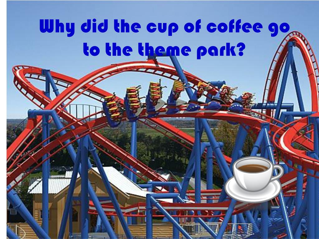 why did the cup of coffee go to the theme park l.