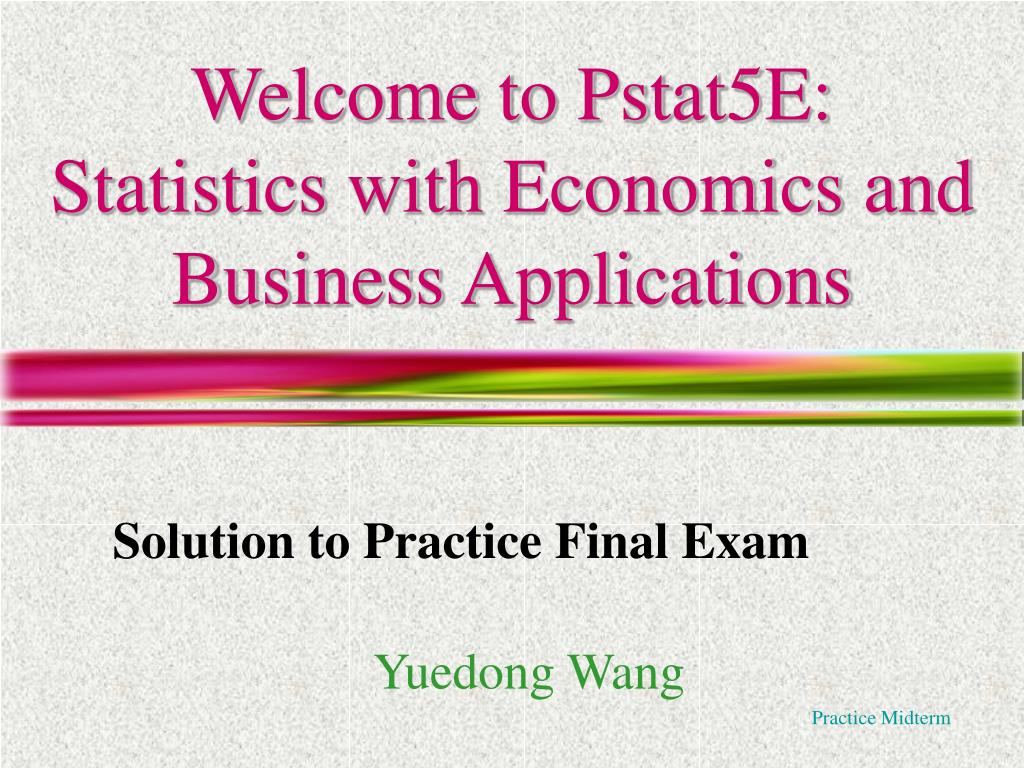 welcome to pstat5e statistics with economics and business applications l.