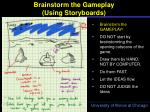 brainstorm the gameplay using storyboards