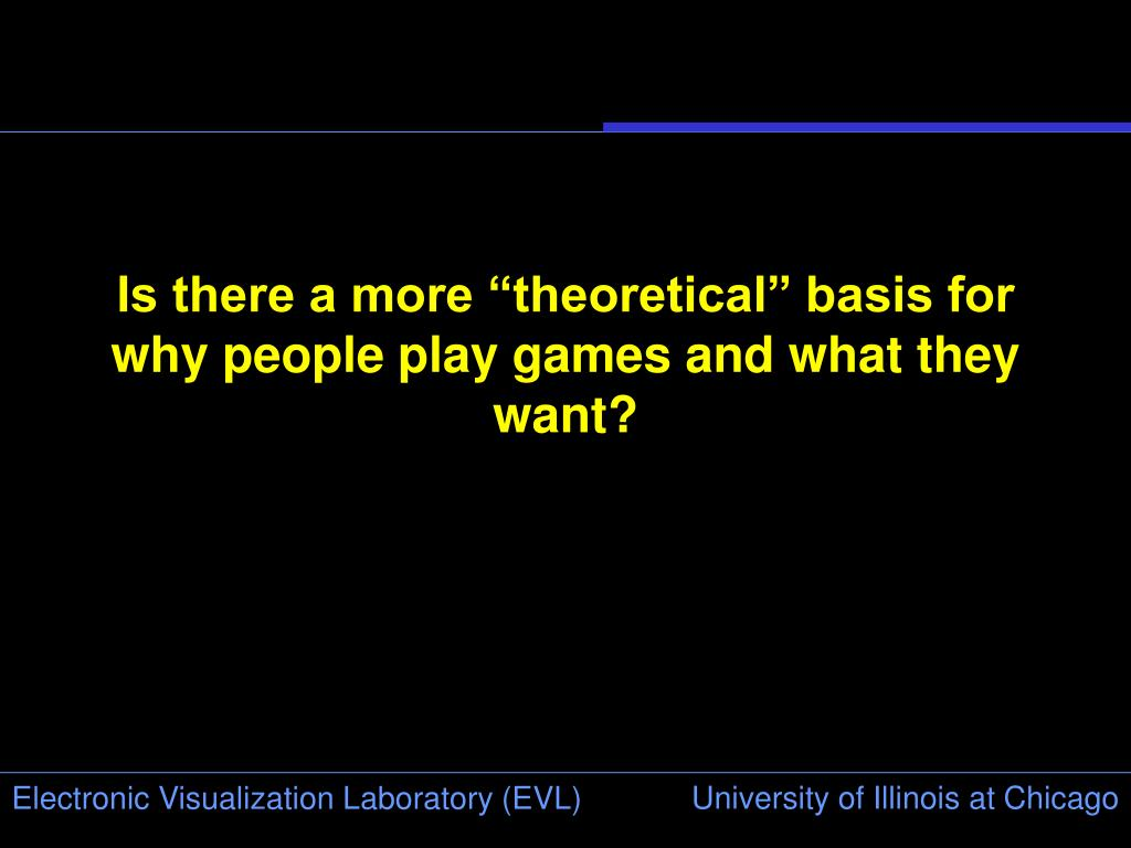 "Is there a more ""theoretical"" basis for why people play games and what they want?"