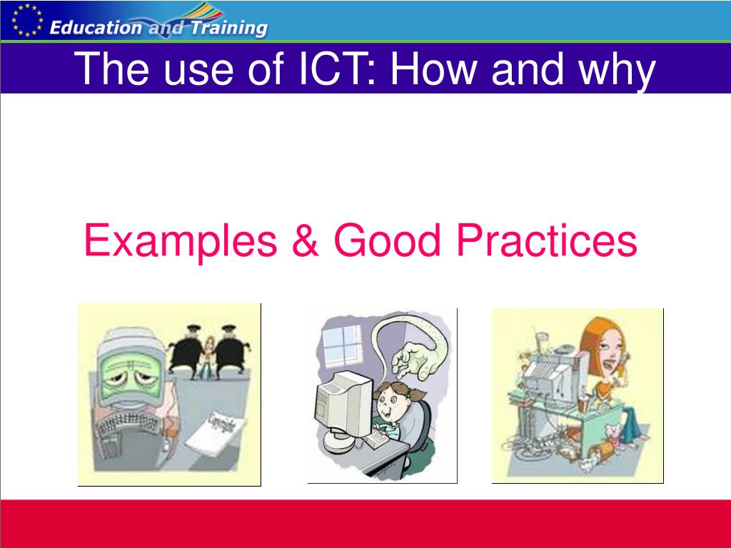 The use of ICT: How and why