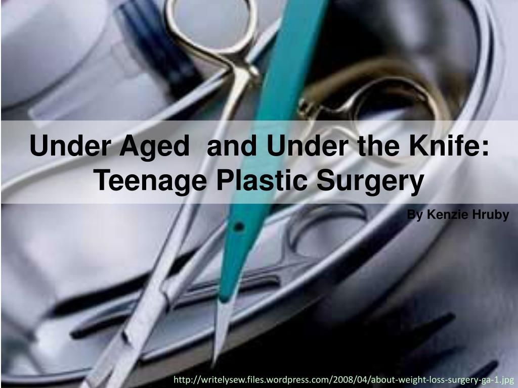 Under Aged  and Under the Knife: