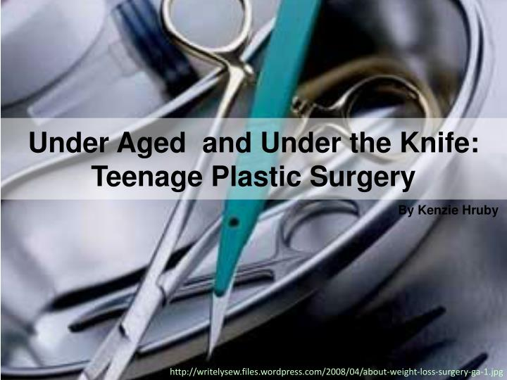 Under aged and under the knife teenage plastic surgery