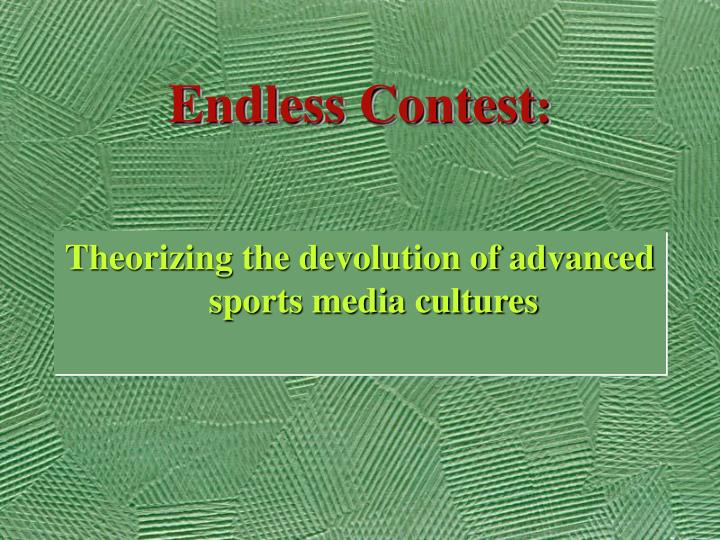 Endless contest