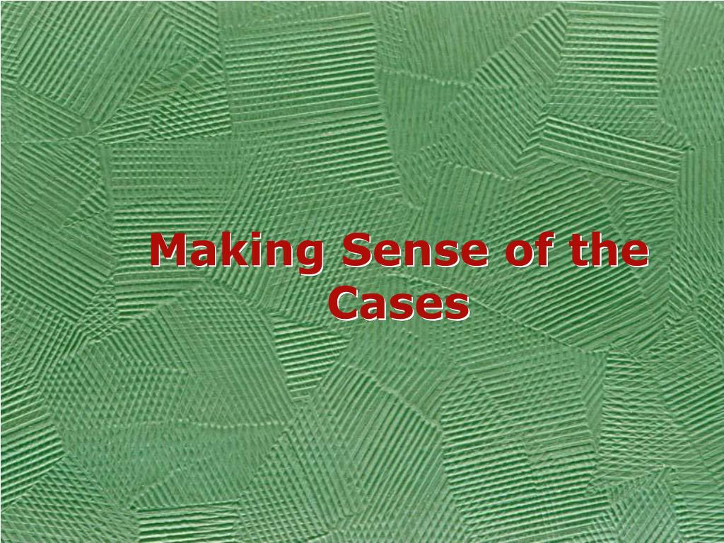 Making Sense of the Cases