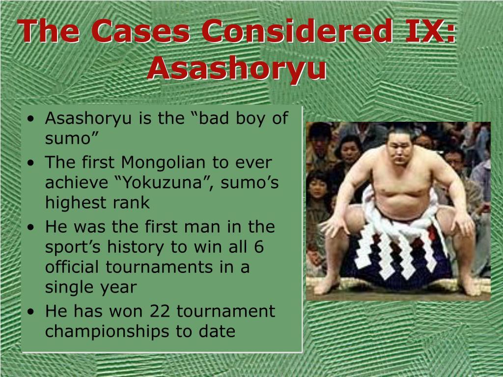 The Cases Considered IX: Asashoryu