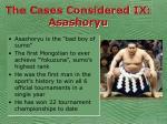 the cases considered ix asashoryu