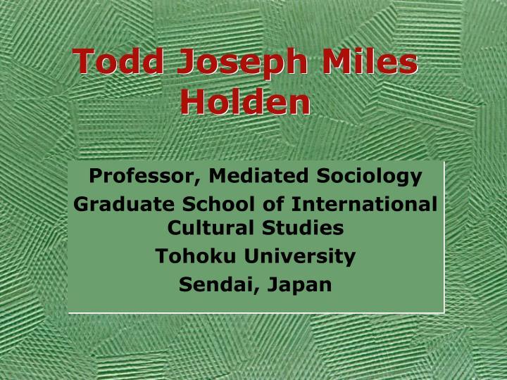 Todd joseph miles holden