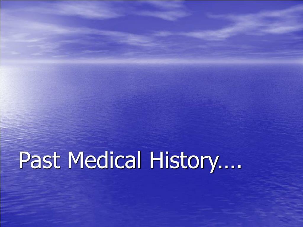Past Medical History….