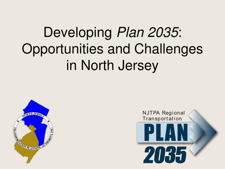 Developing plan 2035 opportunities and challenges in north jersey