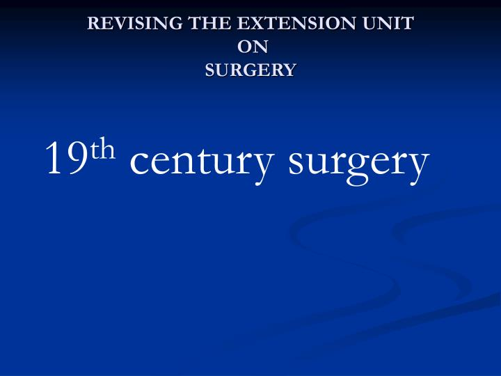 Revising the extension unit on surgery