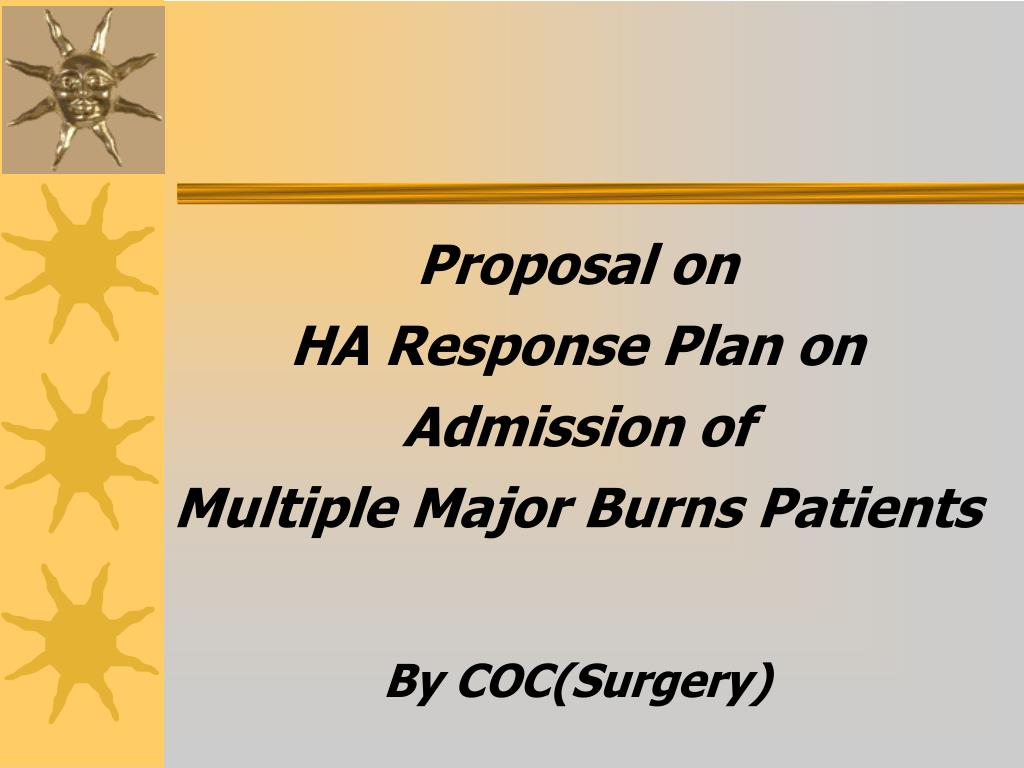 proposal on ha response plan on admission of multiple major burns patients by coc surgery l.