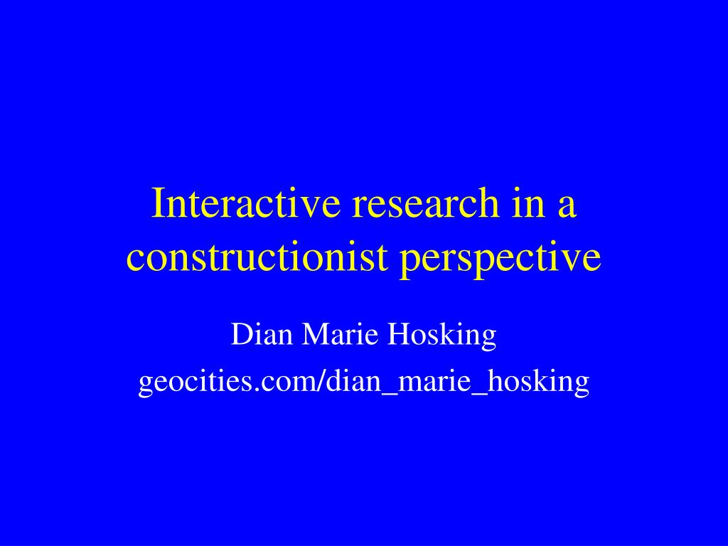 Interactive research in a constructionist perspective